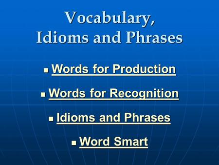 Vocabulary, <strong>Idioms</strong> <strong>and</strong> <strong>Phrases</strong> Words for Production Words for Production Words for Production Words for Production Words for Recognition Words for Recognition.