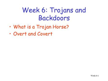 Week 6-1 Week 6: Trojans and Backdoors What is a Trojan Horse? Overt and Covert.