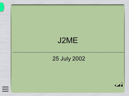 J2ME 25 July 2002. Overview  What is J2ME?  The CLDC and CDC configurations  MIDP and MIDlets  Development Tools  Demonstrations.
