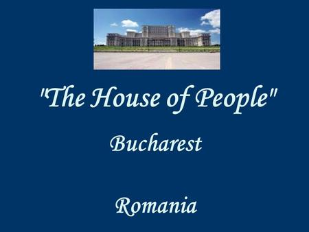 "The House of People Bucharest Romania ""The House of People"" is the biggest building in Romania and the second in the world, after the Pentagon, ****************************************************************************"
