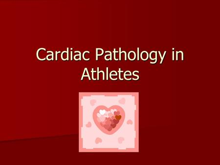 Cardiac Pathology in Athletes. Sudden Death About 25 young patients die each year nationally in sudden-initially unexplained deaths on the field in all.