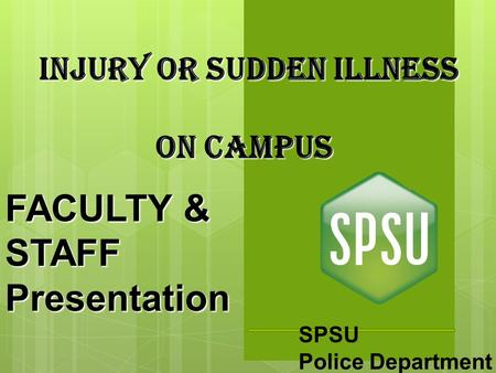 SPSU Police Department INJURY OR SUDDEN ILLNESS On CAMPUS FACULTY & STAFF Presentation.