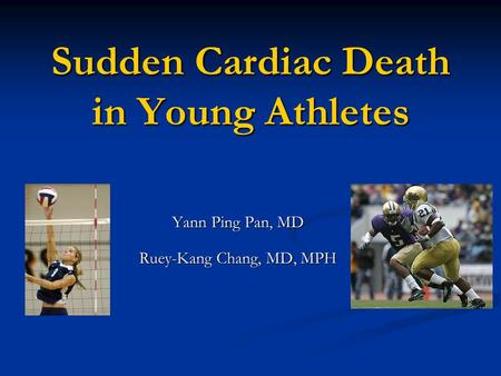 Sudden Cardiac Death in Young Athletes Yann Ping Pan, MD Ruey-Kang Chang, MD, MPH.