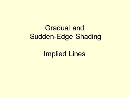 Gradual and Sudden-Edge Shading Implied Lines. Form is an element of art that is 3-D (height, width and depth) and encloses volume.
