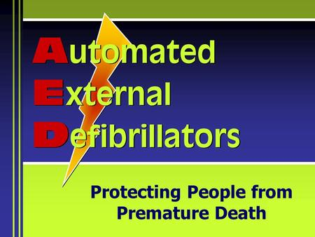 Protecting People from Premature Death A utomated E xternal D efibrillators.