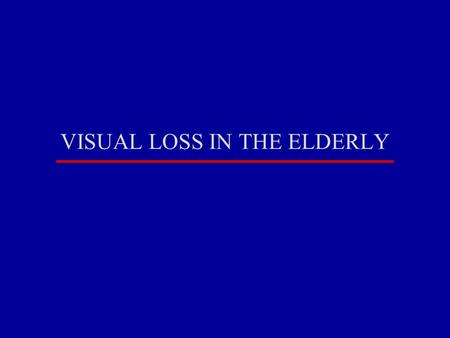 VISUAL LOSS IN THE ELDERLY