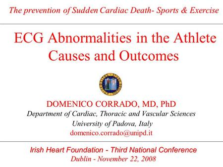 DOMENICO CORRADO, MD, PhD University of Padova, Italy
