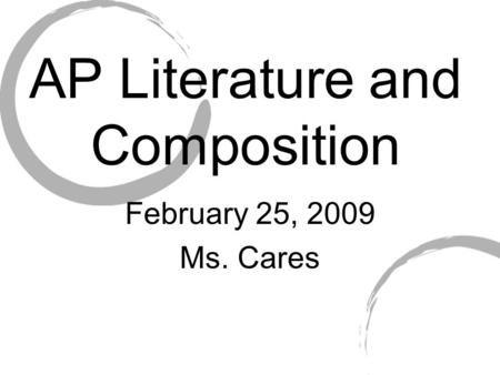 AP Literature and Composition February 25, 2009 Ms. Cares.