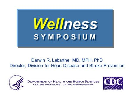 Wellness S Y M P O S I U M Darwin R. Labarthe, MD, MPH, PhD Director, Division for Heart Disease and Stroke Prevention.