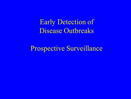 Early Detection of Disease Outbreaks Prospective Surveillance.