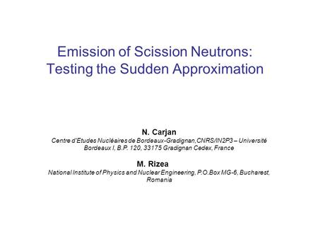 Emission of Scission Neutrons: Testing the Sudden Approximation N. Carjan Centre d'Etudes Nucléaires de Bordeaux-Gradignan,CNRS/IN2P3 – Université Bordeaux.