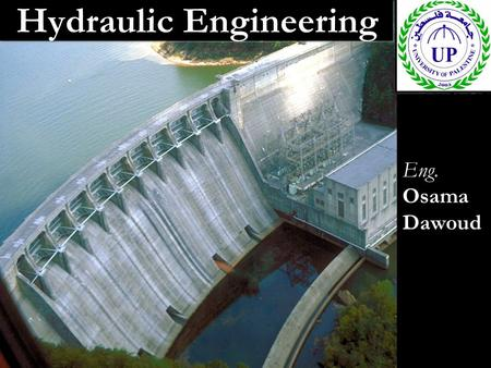 Hydraulic Engineering Eng. Osama Dawoud.
