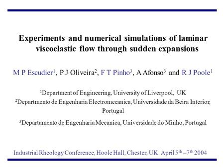 Experiments and numerical simulations of laminar viscoelastic flow through sudden expansions M P Escudier 1, P J Oliveira 2, F T Pinho 3, A Afonso 3 and.