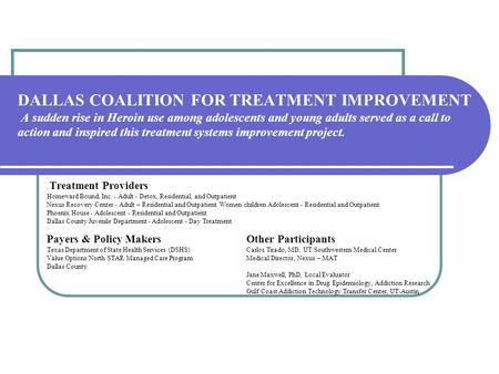 DALLAS COALITION FOR TREATMENT IMPROVEMENT A sudden rise in Heroin use among adolescents and young adults served as a call to action and inspired this.