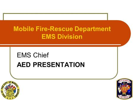 Mobile Fire-Rescue Department EMS Division EMS Chief AED PRESENTATION.