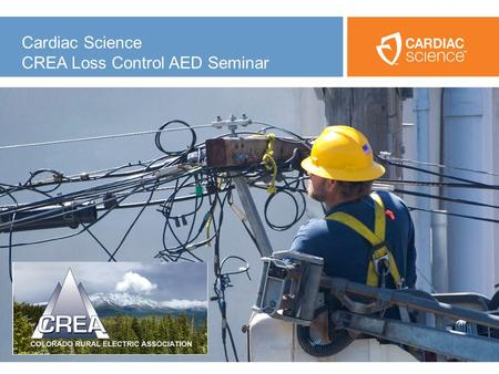 ™ ™ Cardiac Science CREA Loss Control AED Seminar.