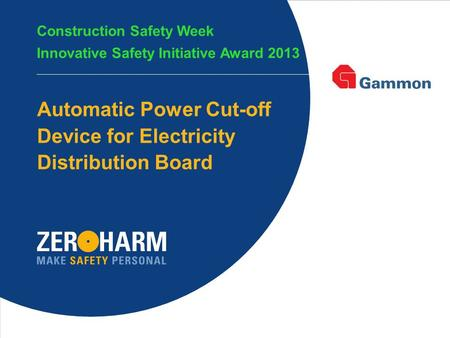 1 1 Automatic Power Cut-off Device for Electricity Distribution Board Construction Safety Week Innovative Safety Initiative Award 2013.