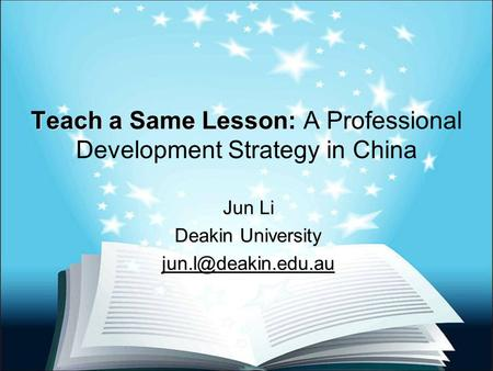 Teach a Same Lesson: Teach a Same Lesson: A Professional Development Strategy in China Jun Li Deakin University