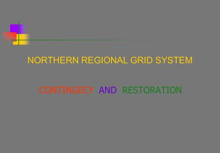 NORTHERN REGIONAL GRID SYSTEM CONTINGECY AND RESTORATION.