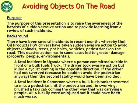 Avoiding Objects On The Road Purpose The purpose of this presentation is to raise the awareness of the hazards of sudden evasive action and to provide.