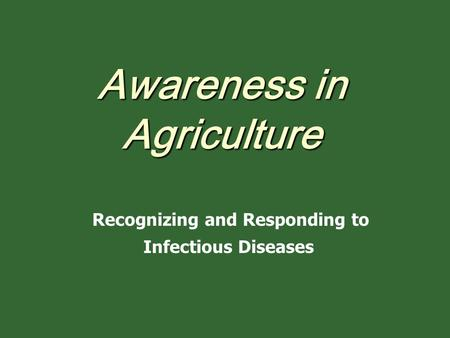 Awareness in Agriculture Recognizing and Responding to Infectious Diseases.