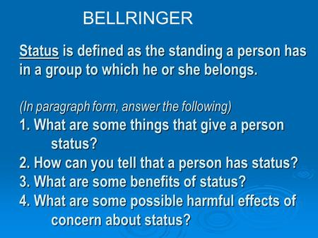 BELLRINGER Status is defined as the standing a person has in a group to which he or she belongs.  (In paragraph form, answer the following) 1. What are.
