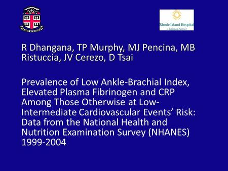 R Dhangana, TP Murphy, MJ Pencina, MB Ristuccia, JV Cerezo, D Tsai Prevalence of Low Ankle-Brachial Index, Elevated Plasma Fibrinogen and CRP Among Those.