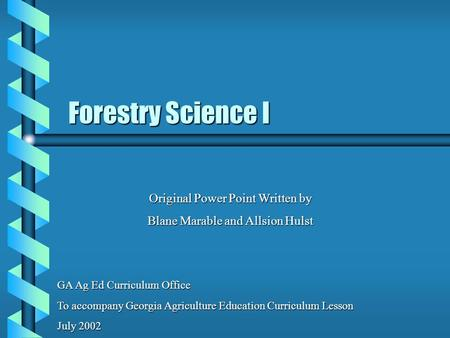 Forestry Science I GA Ag Ed Curriculum Office To accompany Georgia Agriculture Education Curriculum Lesson July 2002 Original Power Point Written by Blane.