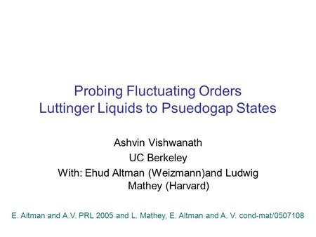 Probing Fluctuating Orders Luttinger Liquids to Psuedogap States Ashvin Vishwanath UC Berkeley With: Ehud Altman (Weizmann)and Ludwig Mathey (Harvard)