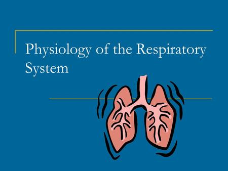 Physiology of the Respiratory System. Pulmonary Ventilation Breathing, 2 phases  Inspiration: air moves into the lungs  Expiration: air moves out of.