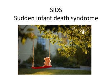 SIDS Sudden infant death syndrome. DEFINITION The sudden death of an infant younger than one year of age Remains unexplained after a thorough case investigation,