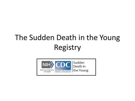 The Sudden Death in the Young Registry. Screening for Sudden Cardiac Death in the Young Report from a National Heart, Lung, and Blood Institute Working.