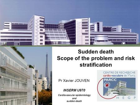 Sudden death Scope of the problem and risk stratification INSERM U970 Cardiovascular epidemiology and sudden death Pr Xavier JOUVEN.