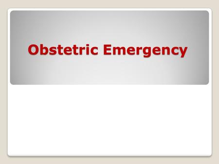 Obstetric Emergency. Definition: Emergency is term that denotes an unexpected or sudden occurrence demanding prompt action.