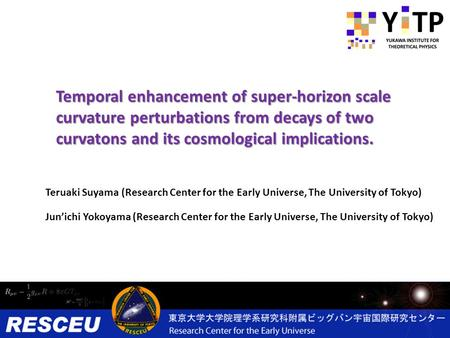 Temporal enhancement of super-horizon scale curvature perturbations from decays of two curvatons and its cosmological implications. Teruaki Suyama (Research.