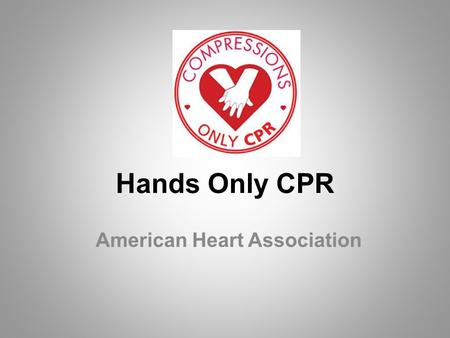 Hands Only CPR American Heart Association. CPR: Q and A Who has heard the term cardiac arrest? –Cardiac arrest is when the heart malfunctions and suddenly.