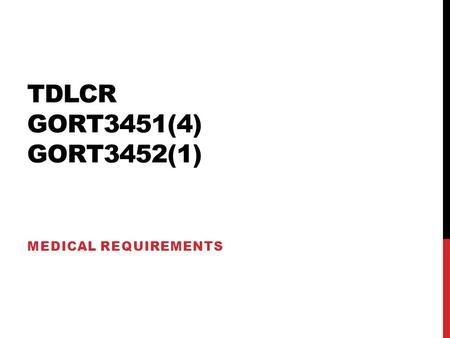 TDLCR GORT3451(4) GORT3452(1) MEDICAL REQUIREMENTS.