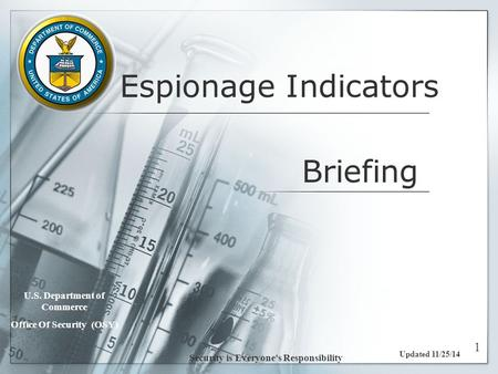 Espionage Indicators Updated 11/25/14 U.S. Department of Commerce Office Of Security (OSY) Security is Everyone's Responsibility 1 Briefing.