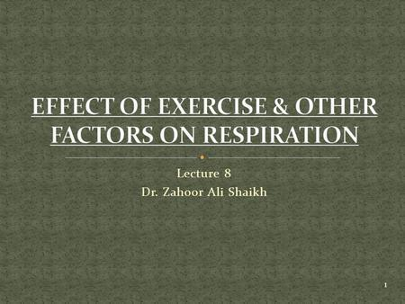 Lecture 8 Dr. Zahoor Ali Shaikh 1. Alveolar Ventilation increases 20-fold during heavy exercise to keep pace with increased demand of O 2 uptake and CO.
