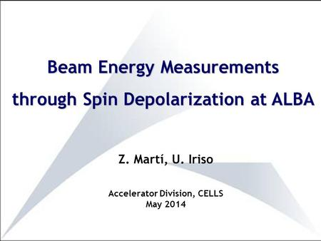 Z. Martí, U. Iriso Accelerator Division, CELLS May 2014 Beam Energy Measurements through Spin Depolarization at ALBA.