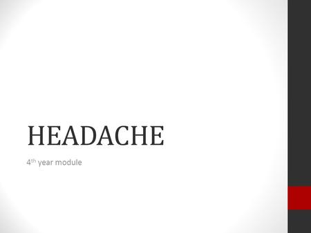 HEADACHE 4 th year module. Introduction Headaches are very common – who hasn't had one? We see a lot of patients with headache in the ED and the trick.