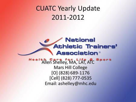 CUATC Yearly Update 2011-2012 Allen Shelley, MA, LAT, ATC Mars Hill College [O] (828) 689-1176 [Cell] (828) 777-0535