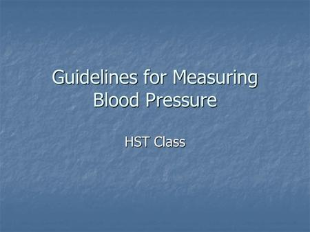 Guidelines for Measuring Blood Pressure HST Class.