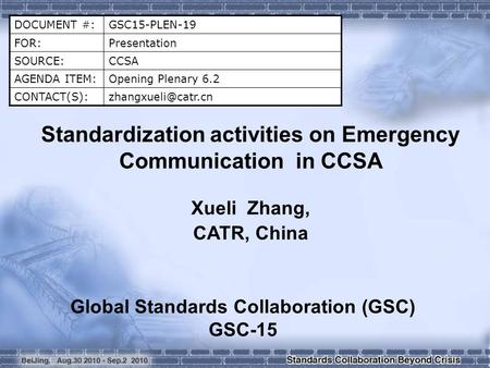 DOCUMENT #:GSC15-PLEN-19 FOR:Presentation SOURCE:CCSA AGENDA ITEM:Opening Plenary 6.2 Standardization activities on Emergency.