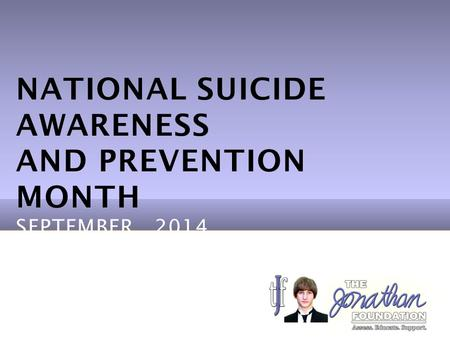 NATIONAL SUICIDE AWARENESS AND PREVENTION MONTH SEPTEMBER, 2014.