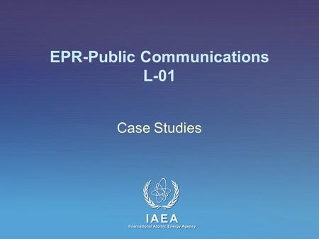 IAEA International Atomic Energy Agency EPR-Public Communications L-01 Case Studies.