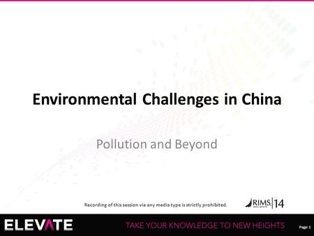 Page 1 Recording of this session via any media type is strictly prohibited. Page 1 Environmental Challenges in China Pollution and Beyond.