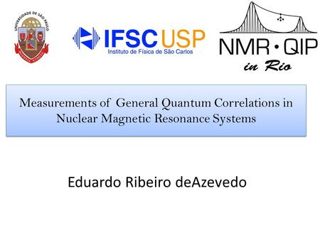 Measurements of General Quantum Correlations in Nuclear Magnetic Resonance Systems Eduardo Ribeiro deAzevedo.