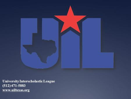University Interscholastic League (512) 471-5883 www.uiltexas.org.