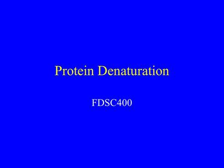 Protein Denaturation FDSC400. Goals Denaturation Balance of forces Consequences of denaturation.